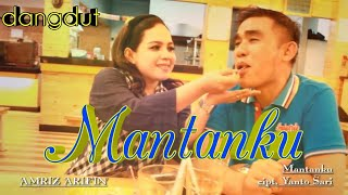 MANTANKU - AMRIZ ARIFIN cipt: Yanto Sari (OFFICIAL MUSIC VIDEO) dangdut