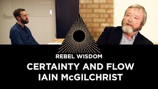 Certainty and flow, Iain McGilchrist (part 1 of 2)