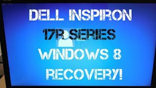 Dell Inspiron 17R Series Intel i7 Windows 8 - How to do a recovery!