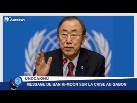 PORTE-VOIX : MESSAGE DE BAN KI-MOON SUR LA CRISE AU GABON