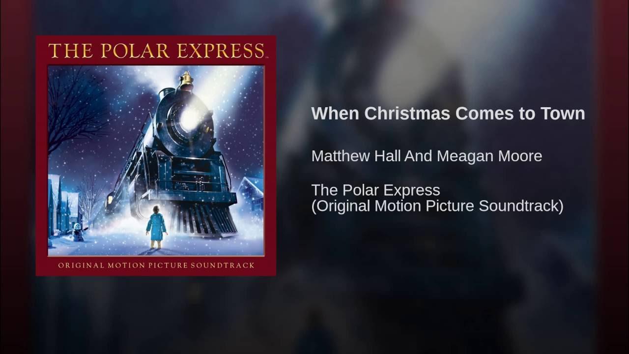 The Polar Express When Christmas Comes To Town.Matthew Hall When Christmas Comes To Town Lyrics Genius