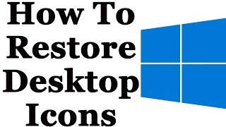 Windows 10 - How To Easily Restore Missing Desktop Icons