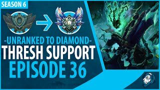 Unranked to Diamond - THRESH SUPPORT - Episode 36