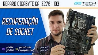 Reparo Placa Mãe Gigabyte GA-Z270-HD3 - Já viu CONSERTO de SOCKET?!
