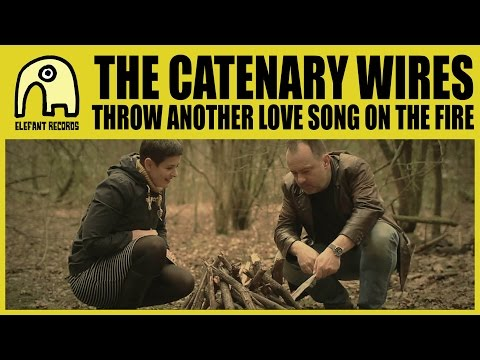THE CATENARY WIRES - Throw Another Love Song On The Fire [Official]