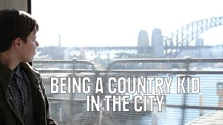 9 Struggles of Being a Country Kid Living in The City