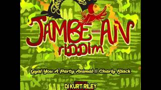 Jambe-An Riddim [Instrumental/Version] Charly Black - Gyal You A Party Animal