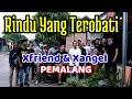 Ada Rindu Yang Terobati | Xfriend & Xangel Pemalang | Tipe-X 2021