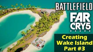 ► FAR CRY 5 Arcade   Building WAKE ISLAND from BATTLEFIELD!   Part #3 [Speedmapping]