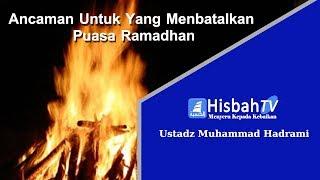 Azab Bagi yang Membatalkan Puasa Disiang Ramadhan - Ustadz Muhamad Hadrami