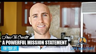 How To Create A Powerful Mission Statement For Your Life