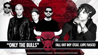 """""""Only the Bulls"""" by Fall Out Boy (feat. Lupe Fiasco)"""