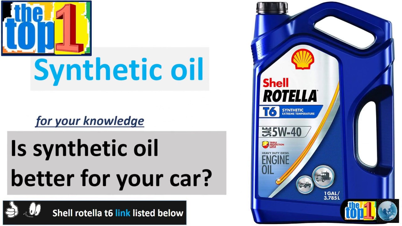 Shell Rotella T6 Full Synthetic Heavy Duty Best Engine Oil Is Synthetic Oil Better For Your Car Youtube