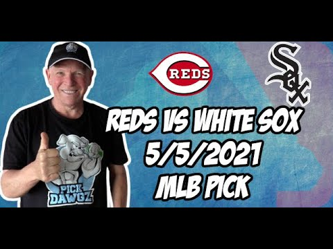 Cincinnati Reds vs Chicago White Sox 5/5/21 MLB Pick and Prediction MLB Tips Betting Pick