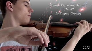 """Violin Electronic Music: """"Howl"""""""