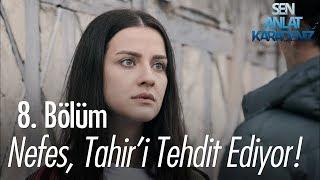 Nefes, Tahir'i gitmekle tehdit ediyor - Sen Anlat Karadeniz 8. Bölüm