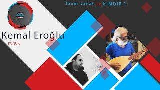 KEMAL EROĞLU- (kopuz saz evi) Taner Yavuz ile KİMDİR?  Röportaj #7