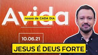 JESUS É DEUS FORTE / A Vida Nossa de Cada Dia - 10/06/21