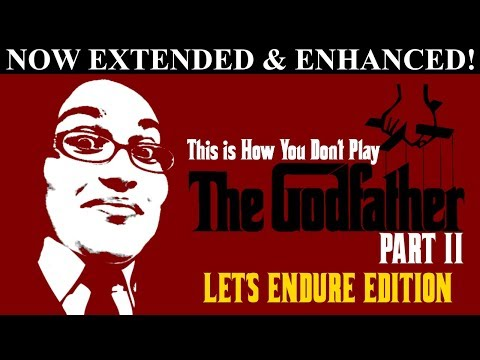 This is How You Don't Play The Godfather Part 2 (Let's Endure Edition)