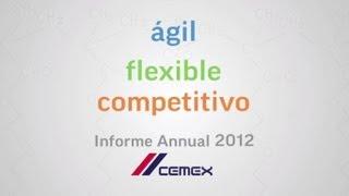 Ágil, Flexible, Competitivo: Informe Anual CEMEX 2012