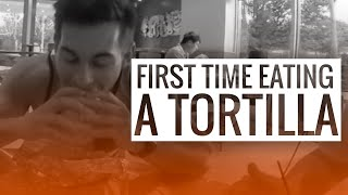 FIRST TIME EATING A TORTILLA!