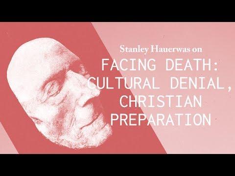 Facing Death: Cultural Denial and Christian Preparation - Stanley Hauerwas