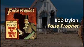 Bob Dylan - False Prophet (Lyric Video)