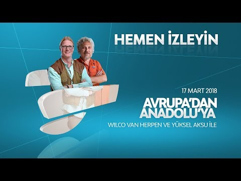 Avrupa'dan Anadolu'ya Lezzetler 17 Mart 2018