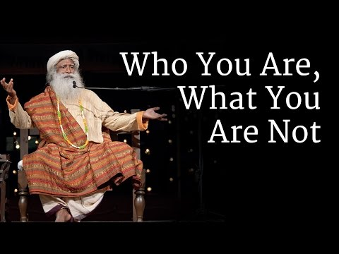 Who You Are, What You Are Not | Sadhguru
