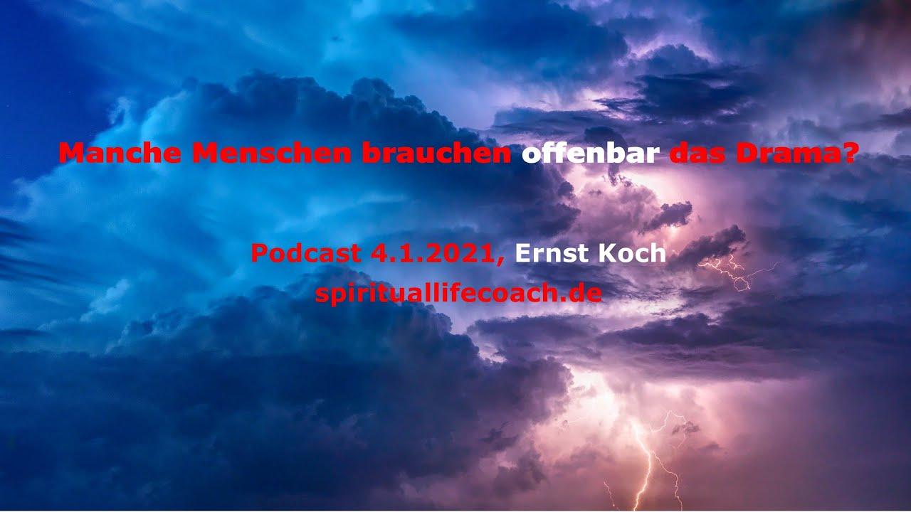 Manche Menschen brauchen offenbar das Drama  -  Podcast vom 4.Januar 2021   - Ernst Koch