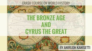 The Bronze Age and Cyrus The Great - Crash Course On World History