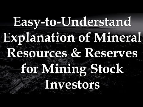 Easy-to-Understand Explanation Of Mineral Resources & Reserves For Mining Stock Investors