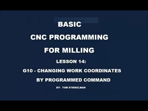 CNC MILL PROGRAMMING PT 14 - USE THE G10 COMMAND TO LOAD WORK COORDINATES FROM YOUR PROGRAM