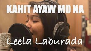 KAHIT AYAW MO NA (Cover) - Leela Laburada