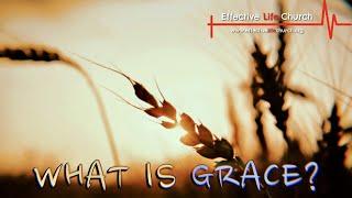 Effective Life Church - What Is Grace? - Pastor Matthew Guest