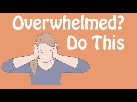 Overwhelmed? Do This! An Antidote To Feeling Overwhelmed