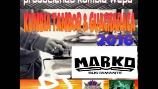 KUMBIA , TAMBOR & GUACHARACA 2016 DJ MARKO BUSTAMANTE