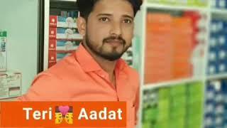 Teri Aadat ho gyi hai..