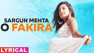 O Fakira (Lyrical) | Sargun Mehta | Ammy Virk | Gurnam Bhullar | Jaani | B Praak | Latest Songs 2019