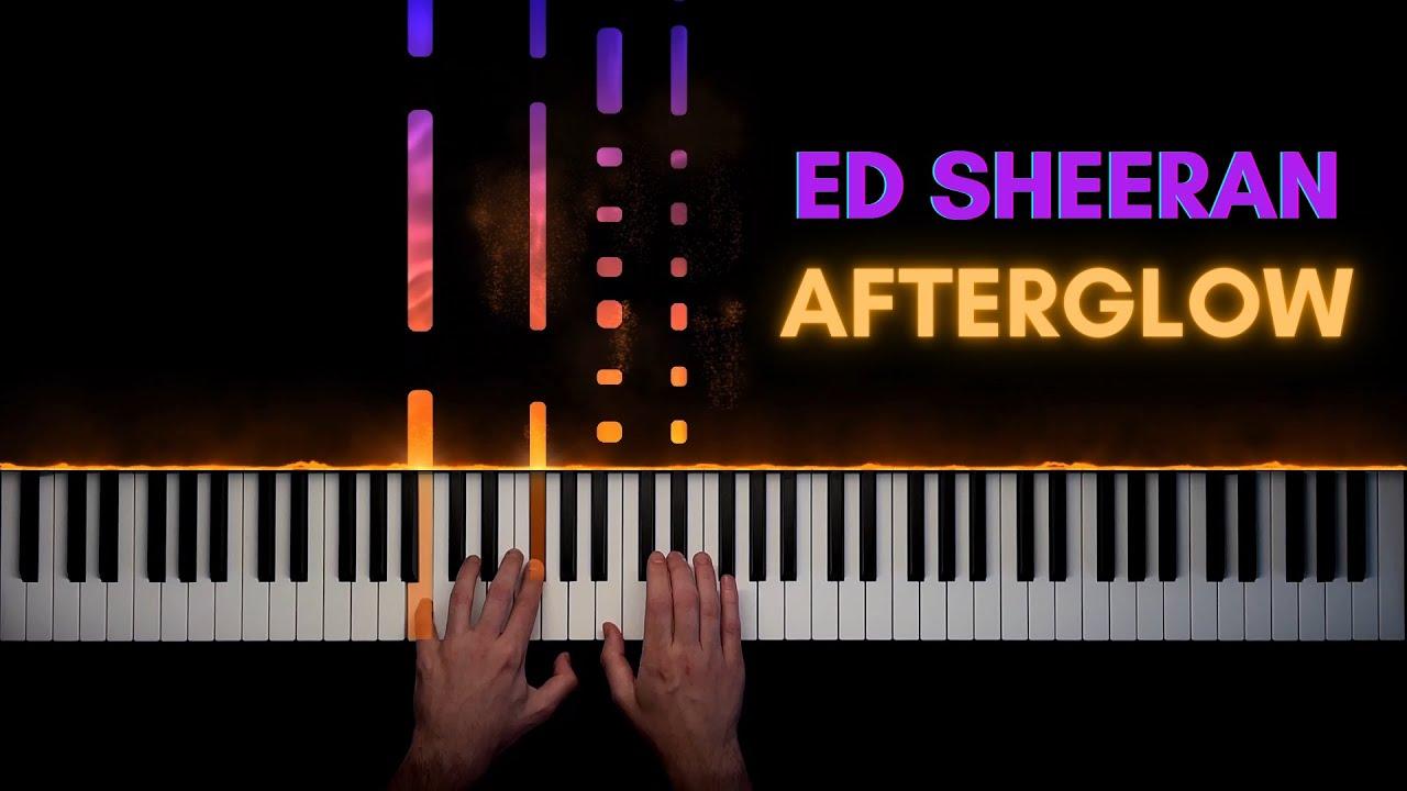 Ed Sheeran - Afterglow   Piano Cover
