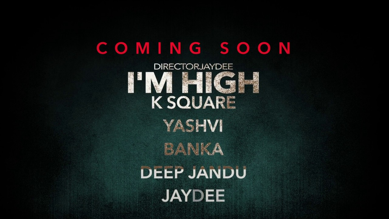 I'M HIGH (Trailer) - Dj K Square ft. Deep Jandu | Yashvi | Banka | Musahib | Jaydee | RMG