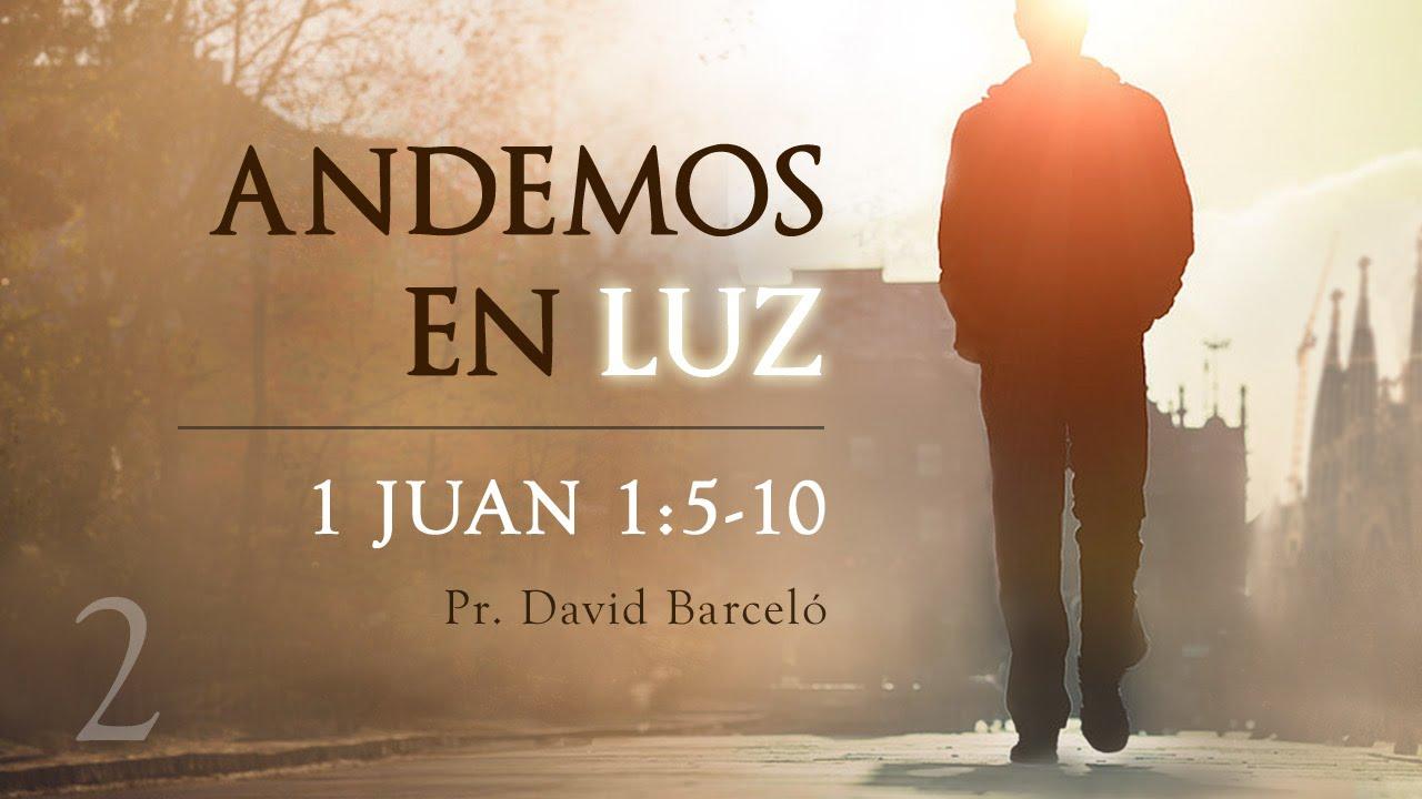 2 Si Andamos En Luz 1 Jn 1 5 10 David Barceló Youtube