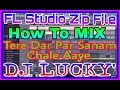 2018 Fl Zip File || How To MixTere Dar Par Sanam Chale Aaye Remix तेरे दर पर|| DJ LUCKY Fl. Dj Ms