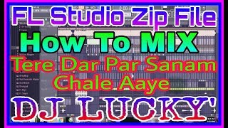 2018 fl zip file how to mixtere dar par sanam chale aaye remix तेरे दर पर dj lucky fl dj ms