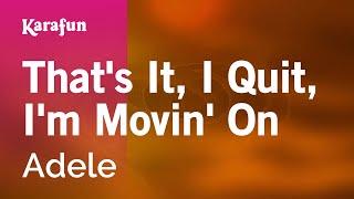 Karaoke That's It, I Quit, I'm Movin' On - Adele *