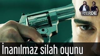 İçerde - Sarp'tan İnanılmaz Silah Oyunu