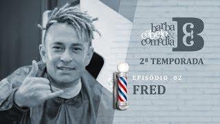 Dihh Lopes - Barba, Cabelo & Comédia - Fred (Desimpedidos) - EP 02 - Temp 02