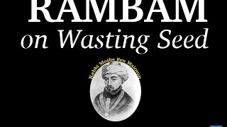 RAMBAM's Secret Advice To Stop Sin Addiction of Wasting Seed (13 Minutes)