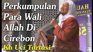 Download lagu Perkumpulan Para Wali Allah Di Cirebon Kh Uci Turtusi Pohara Jasa MP3