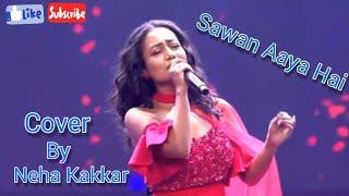 Sawan Aaya Hai   Cover By Neha Kakkar   Neha Kakkar